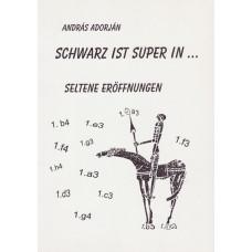 A. Adorjan: SCHWARZ ist SUPER in ... seltene Eröffnungen